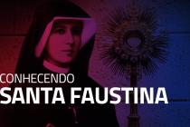 Conheça um pouco de Santa Faustina